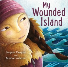 My wounded island /  Jacques Pasquet ; illustrated by Marion Arbona ; translated by Sophie B. Watson.