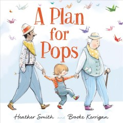 A plan for Pops /  Heather Smith and Brooke Kerrigan.