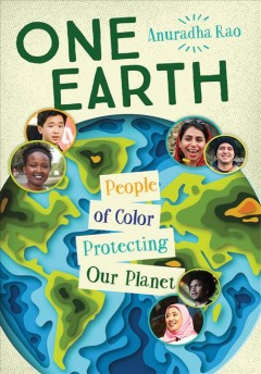 One Earth : people of color protecting our planet / Anuradha Rao. - Anuradha Rao.