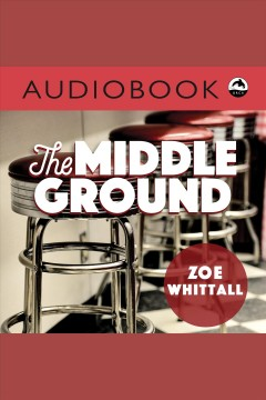 The middle ground /  Zoe Whittall.