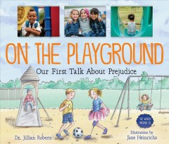 On the playground : our first talk about prejudice / Dr. Jillian Roberts ; illustrations by Jane Heinrichs. - Dr. Jillian Roberts ; illustrations by Jane Heinrichs.