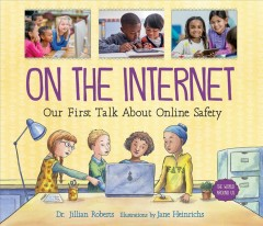 On the internet : our first talk about online safety / Dr. Jillian Roberts ; illustrations by Jane Heinrichs. - Dr. Jillian Roberts ; illustrations by Jane Heinrichs.