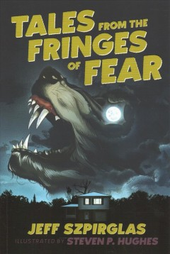 Tales from the fringes of fear /  Jeff Szpirglas ; illustrated by Steven P. Hughes.