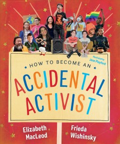 How to become an accidental activist /  Elizabeth MacLeod & Frieda Wishinsky ; illustrated by Jenn Playford. - Elizabeth MacLeod & Frieda Wishinsky ; illustrated by Jenn Playford.