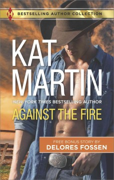 Against the fire : free bonus story by Delores Fossen / Kat Martin.