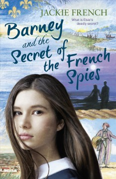 Barney and the secret of the French spies /  Jackie French.