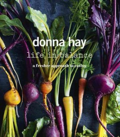 Life in balance : a fresher approach to eating / Donna Hay ; recipes: Donna Hay, Hannah Meppem, Justine Poole ; photography by Chris Court, William Meppem. - Donna Hay ; recipes: Donna Hay, Hannah Meppem, Justine Poole ; photography by Chris Court, William Meppem.