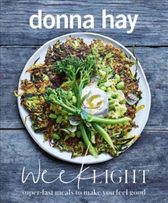 Week light : super-fast meals to make you feel good / Donna Hay.