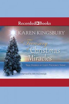 A treasury of christmas miracles : true stories of God's presence today / Karen Kingsbury.
