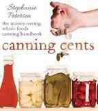 Canning cents : the money-saving whole foods canning handbook / Stephanie Petersen.