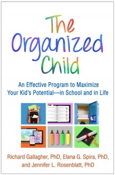 The organized child : an effective program to maximize your kid's potential-- in school and in life / Richard Gallagher, Elana G. Spira, and Jennifer L. Rosenblatt.