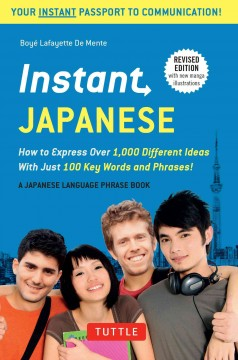 Instant Japanese : How To Express Over 1,000 Different Ideas With Just 100 Key Words And Phrases! (Japanese Phrasebook{Rpara} / Boye Lafayette De Mente. - Boye Lafayette De Mente.