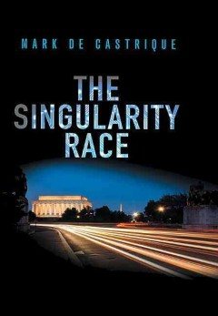 The singularity race /  Mark De Castrique. - Mark De Castrique.