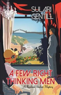A few right thinking men : a Rowland Sinclair mystery / Sulari Gentill.