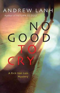 No good to cry : a Rick Van Lam mystery / Andrew Lanh.