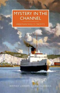 Mystery in the channel /  Freeman Wills Crofts. - Freeman Wills Crofts.