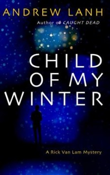 Child of my winter /  Andrew Lanh. - Andrew Lanh.