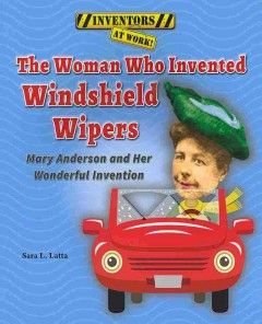 The woman who invented windshield wipers : Mary Anderson and her wonderful invention / Sara L. Latta. - Sara L. Latta.
