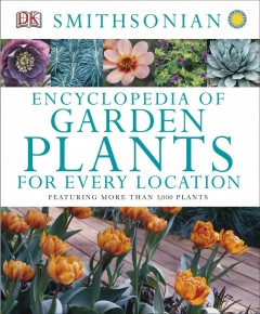Encyclopedia of garden plants for every location /  editors, Jenny Hendy, Annelise Evans.