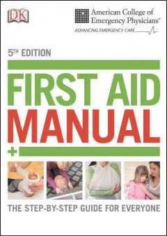 First aid manual /  American College of Emergency Physicians ; medical editor-in-chief, Gina M. Piazza, DO, FACEP. - American College of Emergency Physicians ; medical editor-in-chief, Gina M. Piazza, DO, FACEP.