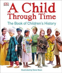 A child through time : the book of children's history / illustrated by Steve Noon ; written by Philip Wilkinson. - illustrated by Steve Noon ; written by Philip Wilkinson.