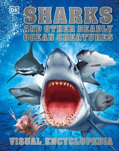 Sharks and other deadly ocean creatures : visual encyclopedia / written by Derek Harvey.