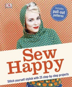 Sew happy : stitch yourself stylish with 25 step-by-step projects / Karin Ziegler ; with photos by Ulrich Hartmann.