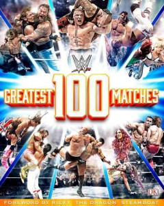 WWE 100 greatest matches /  [author, Dean Miller] ; foreword by Ricky