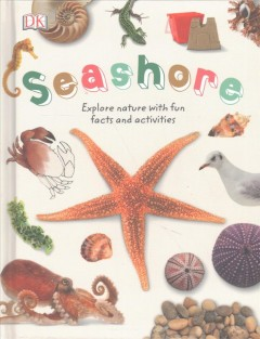 Seashore : Explore the World of Shells, Sea Animals, and Shore Plants
