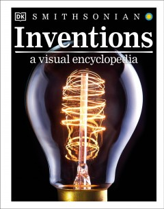 Inventions : a visual encyclopedia / [written by John Farndon [and 4 others]]. - [written by John Farndon [and 4 others]].