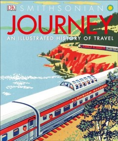 Journey : An Illustrated History of Travel /  foreword, Michael Collins ; contributors, Simon Adams, R.G. Grant, Andrew Humphreys.