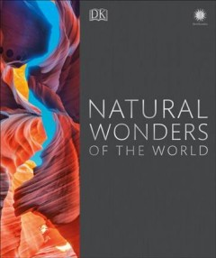 Natural wonders of the world /  senior editor, Peter Frances ; illustrators, Adam Bentons, [and 6 others].
