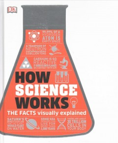 How science works : the facts visually explained / contributors: Derek Harvey and four others. - contributors: Derek Harvey and four others.