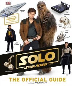 Solo, a Star Wars story : the official guide / written by Pablo Hidalgo. - written by Pablo Hidalgo.
