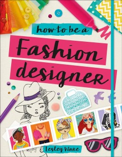 How to be a fashion designer /  written by Lesley Ware; dolls by Tiki Papier. - written by Lesley Ware; dolls by Tiki Papier.