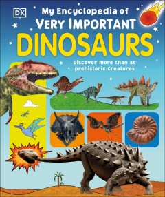 My encyclopedia of very important dinosaurs /  edited by Sally Beets, Hélène Hilton, Violet Peto. - edited by Sally Beets, Hélène Hilton, Violet Peto.