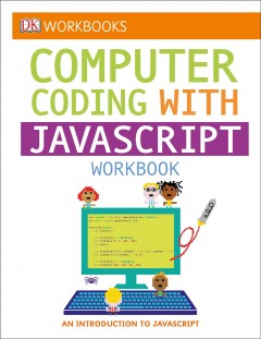 Computer coding with javascript : workbook / authors and consultants, Alex Dytrych & Craig Steele. - authors and consultants, Alex Dytrych & Craig Steele.