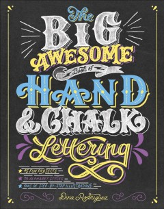The Big Awesome Book of Hand & Chalk Lettering /  Dina Rodriguez.