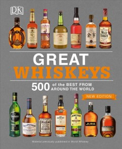 Great whiskeys : 500 of the best from around the world / editor-in-chief, Charles MacLean. - editor-in-chief, Charles MacLean.