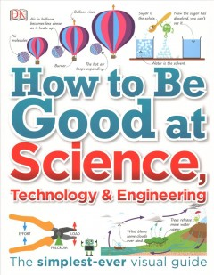 How to be good at science, technology & engineering /  [authors, Robert Dinwiddie, John Farndon, Clive Gifford, Derek Harvey, Peter Morris, Anne Rooney, Steve Setford ; illustrators, Acute Graphics, Sunita Gahir, Karen Morgan, Peter Radcliffe]. - [authors, Robert Dinwiddie, John Farndon, Clive Gifford, Derek Harvey, Peter Morris, Anne Rooney, Steve Setford ; illustrators, Acute Graphics, Sunita Gahir, Karen Morgan, Peter Radcliffe].