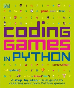 Coding games in Python /  Carol Vorderman MBE, Craig Steele, Dr. Claire Quigley, Daniel McCafferty, Dr. Martin Goodfellow. - Carol Vorderman MBE, Craig Steele, Dr. Claire Quigley, Daniel McCafferty, Dr. Martin Goodfellow.