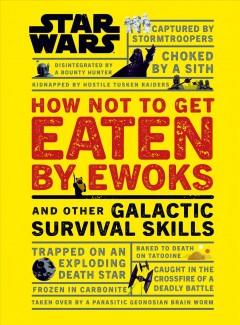 How not to get eaten by Ewoks : and other galactic survival skills / written by Christian Blauvelt. - written by Christian Blauvelt.