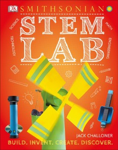 STEM lab : 25 super-cool projects : build, invent, create, discover / Jack Challoner. - Jack Challoner.