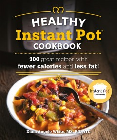 Healthy Instant Pot cookbook /  Dana Angelo White, MS, RD, ATC. - Dana Angelo White, MS, RD, ATC.
