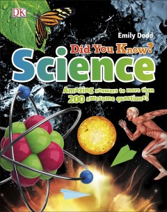 Did you know? Science : amazing answers to more than 200 awesome questions! / Emily Dodd.