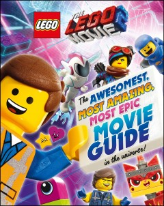 The LEGO movie 2 : the awesomest, most amazing, most epic movie guide in the universe! / written by Helen Murray. - written by Helen Murray.