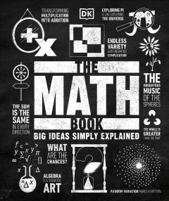 The math book /  Karl Warsi, consultant editor ; contributors, Jan Dangerfield, Heather Davis, John Farndon, Jonny Griffiths, Tom Jackson, Mukul Patel, Sue Pope ; Matt Parker, foreword.