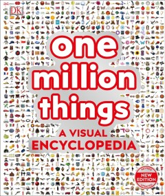 One million things : a visual encyclopedia / contributors and consultants: Chris Barker, Hazel Beynon, Kim Bryan, Laura Buller, Jack Challoner, Peter Chrisp, Mike Goodman, Derek Harvey, Andrea Mills, Simon Mumford, [and 7 others]. - contributors and consultants: Chris Barker, Hazel Beynon, Kim Bryan, Laura Buller, Jack Challoner, Peter Chrisp, Mike Goodman, Derek Harvey, Andrea Mills, Simon Mumford, [and 7 others].