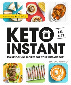 Keto in an instant : 100 ketogenic recipes for your Instant Pot® / Stacey Crawford.