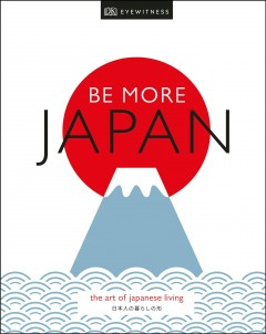 Be more Japan : the art of Japanese living.
